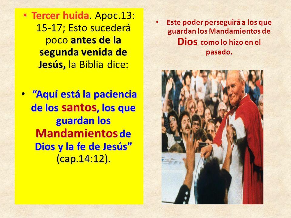 Tercer huida. Apoc.13: 15-17; Esto sucederá poco antes de la segunda venida de Jesús, la Biblia dice: