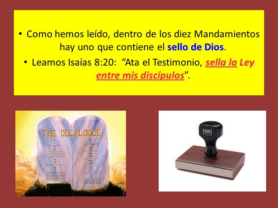 Como hemos leído, dentro de los diez Mandamientos hay uno que contiene el sello de Dios.