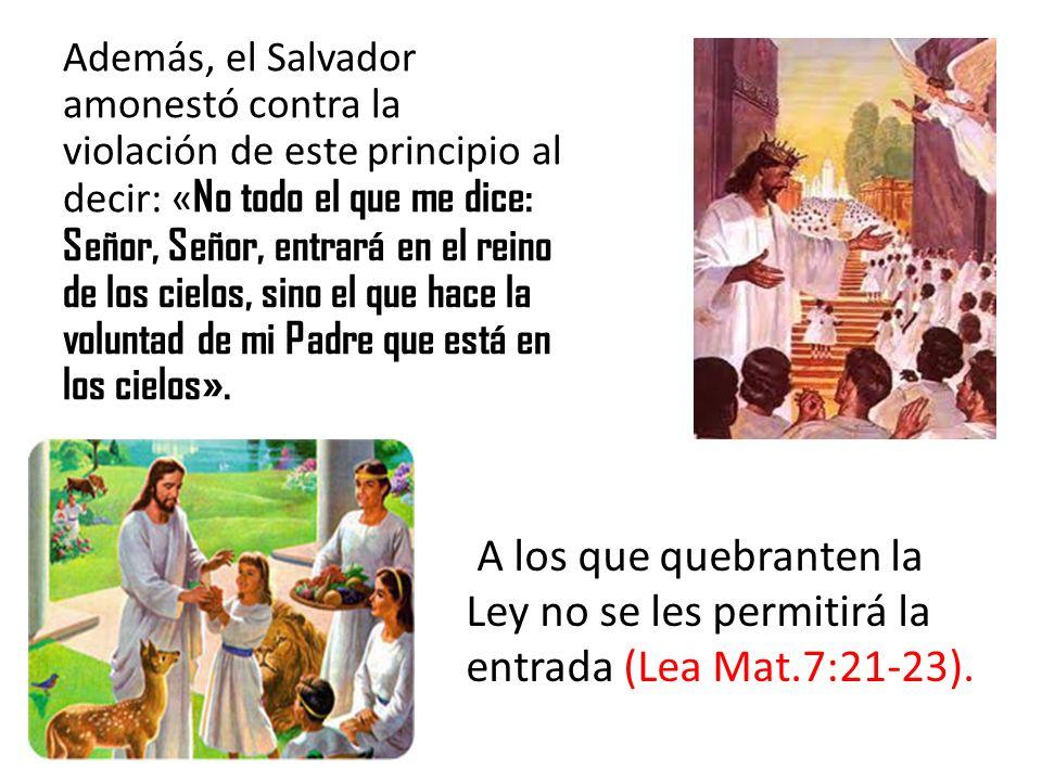 Además, el Salvador amonestó contra la violación de este principio al decir: «No todo el que me dice: Señor, Señor, entrará en el reino de los cielos, sino el que hace la voluntad de mi Padre que está en los cielos».