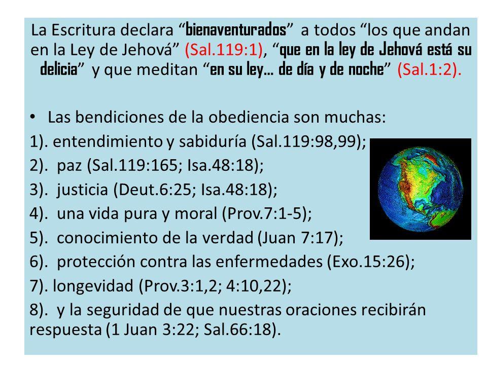 La Escritura declara bienaventurados a todos los que andan en la Ley de Jehová (Sal.119:1), que en la ley de Jehová está su delicia y que meditan en su ley… de día y de noche (Sal.1:2).