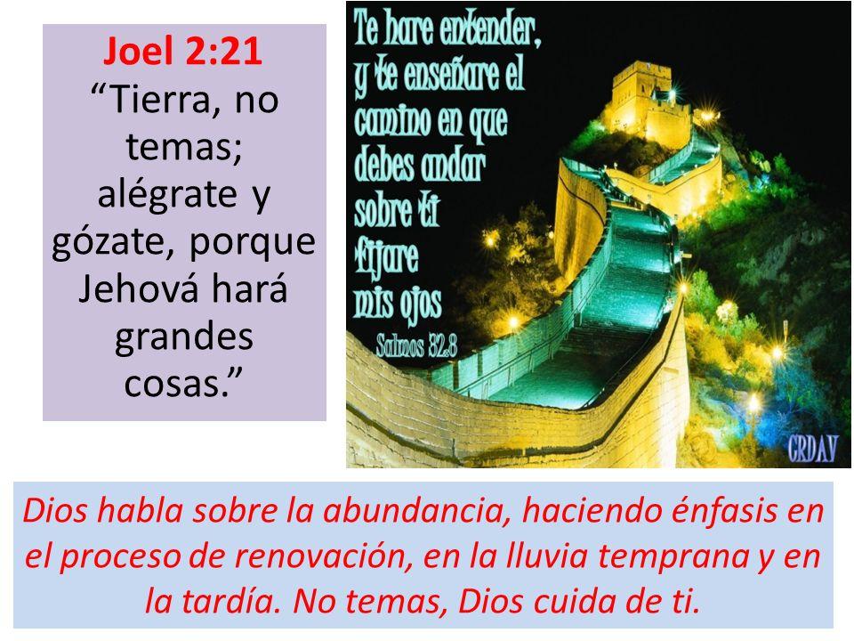 Joel 2:21 Tierra, no temas; alégrate y gózate, porque Jehová hará grandes cosas.