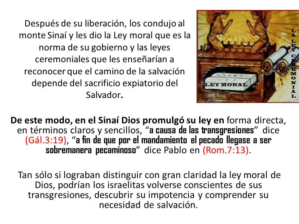 Después de su liberación, los condujo al monte Sinaí y les dio la Ley moral que es la norma de su gobierno y las leyes ceremoniales que les enseñarían a reconocer que el camino de la salvación depende del sacrificio expiatorio del Salvador.