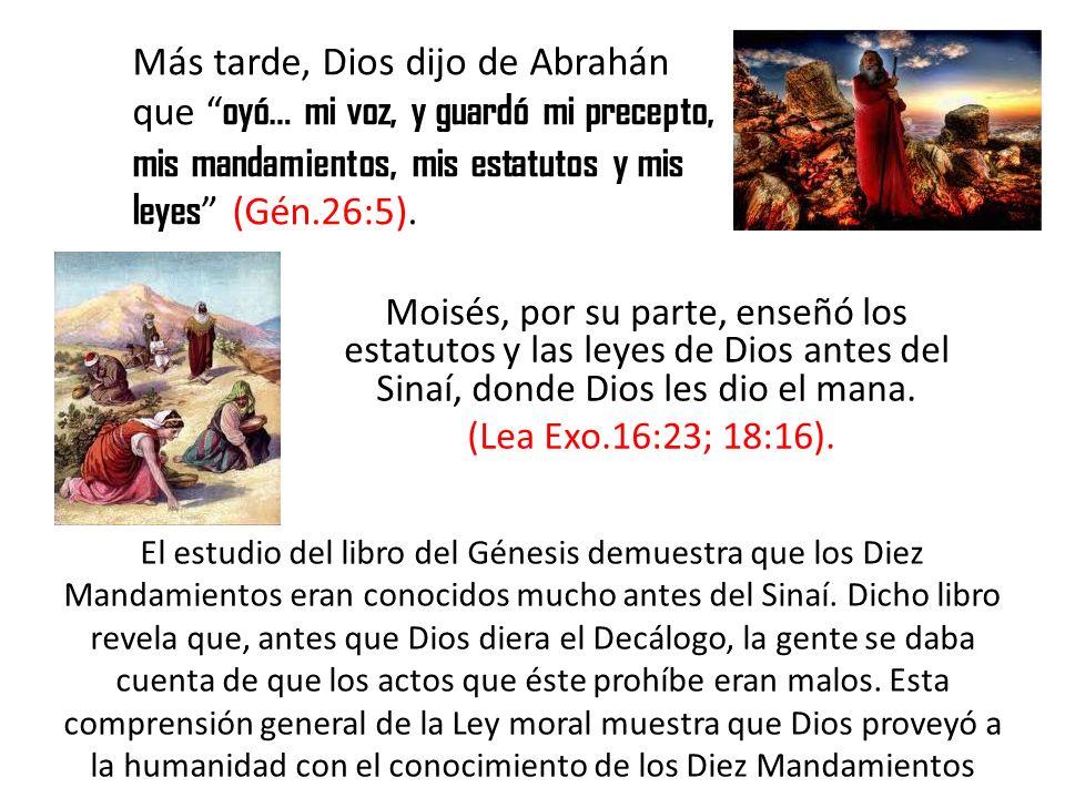 Más tarde, Dios dijo de Abrahán que oyó… mi voz, y guardó mi precepto, mis mandamientos, mis estatutos y mis leyes (Gén.26:5).
