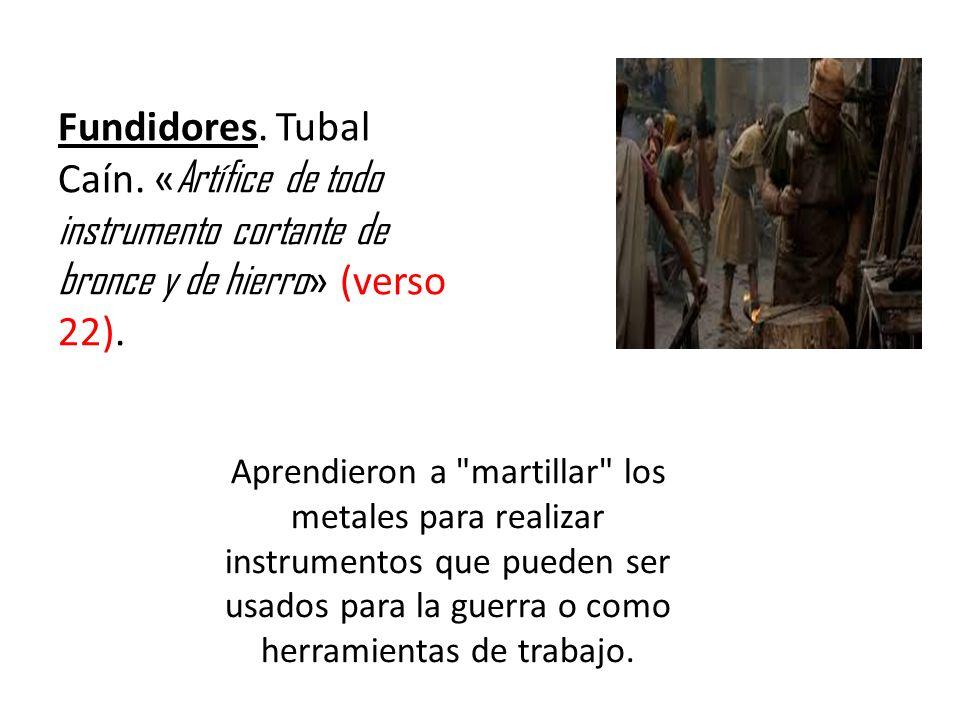 Fundidores. Tubal Caín. «Artífice de todo instrumento cortante de bronce y de hierro» (verso 22).