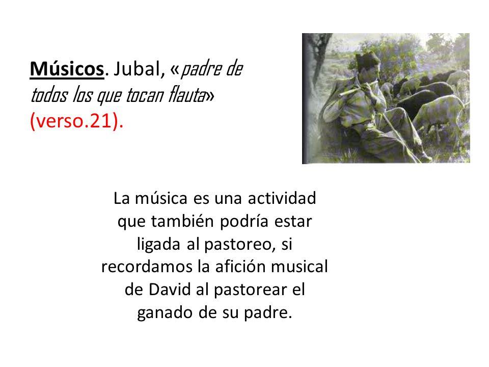 Músicos. Jubal, «padre de todos los que tocan flauta» (verso.21).