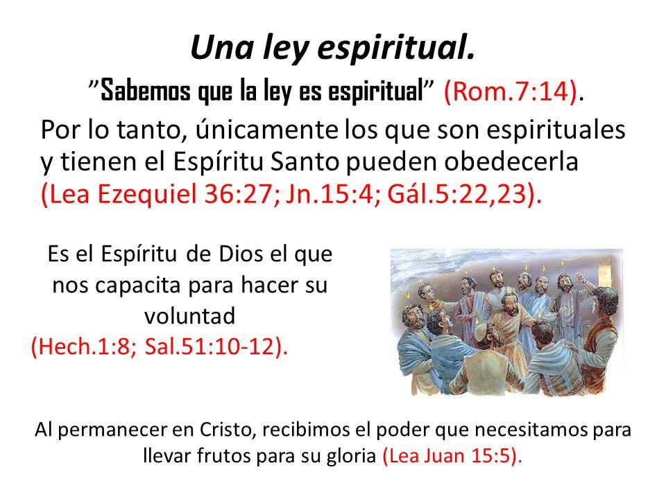 Una ley espiritual. Sabemos que la ley es espiritual (Rom.7:14).