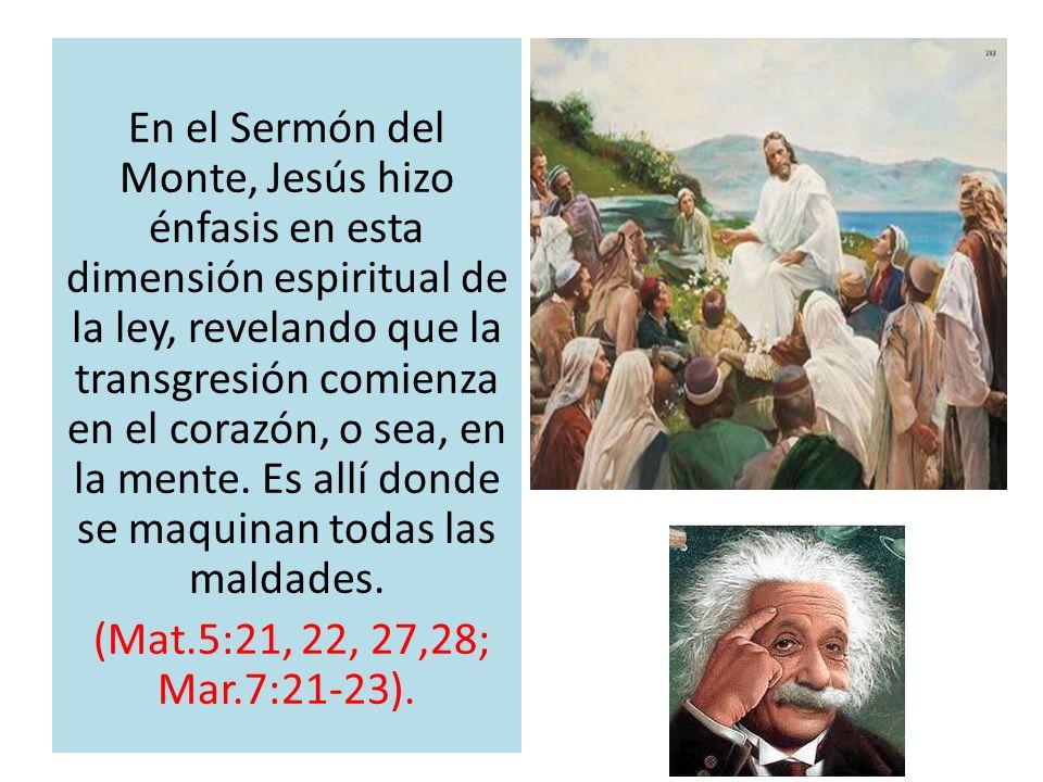 En el Sermón del Monte, Jesús hizo énfasis en esta dimensión espiritual de la ley, revelando que la transgresión comienza en el corazón, o sea, en la mente. Es allí donde se maquinan todas las maldades.