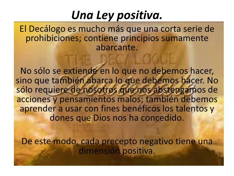 De este modo, cada precepto negativo tiene una dimensión positiva.