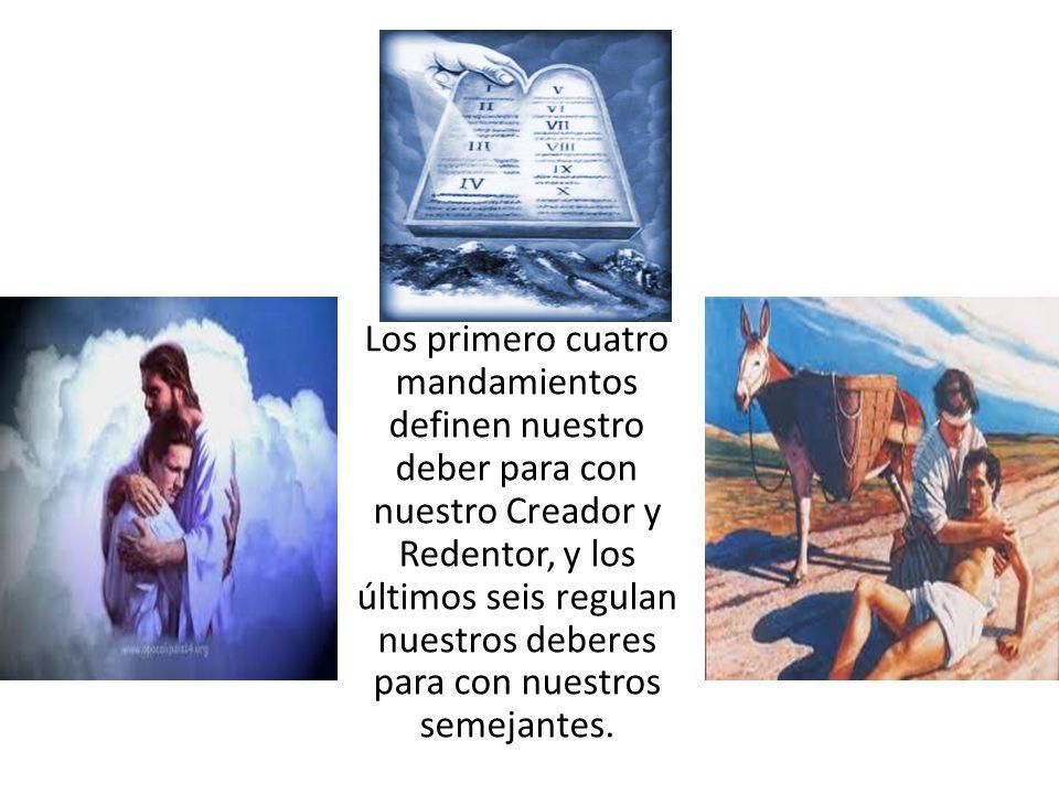 Los primero cuatro mandamientos definen nuestro deber para con nuestro Creador y Redentor, y los últimos seis regulan nuestros deberes para con nuestros semejantes.