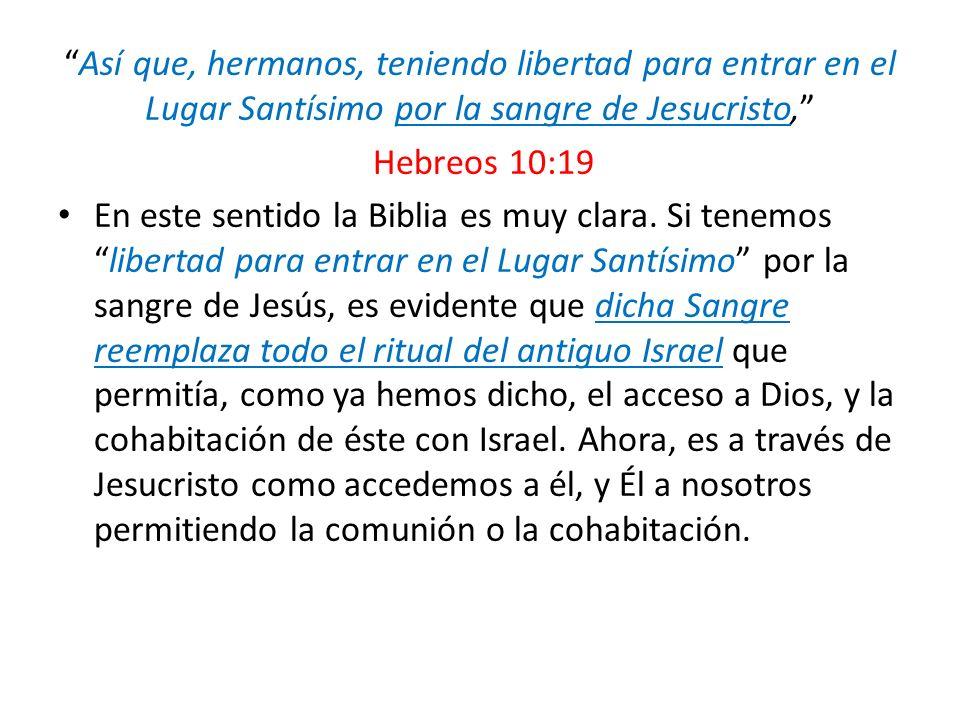 Así que, hermanos, teniendo libertad para entrar en el Lugar Santísimo por la sangre de Jesucristo,