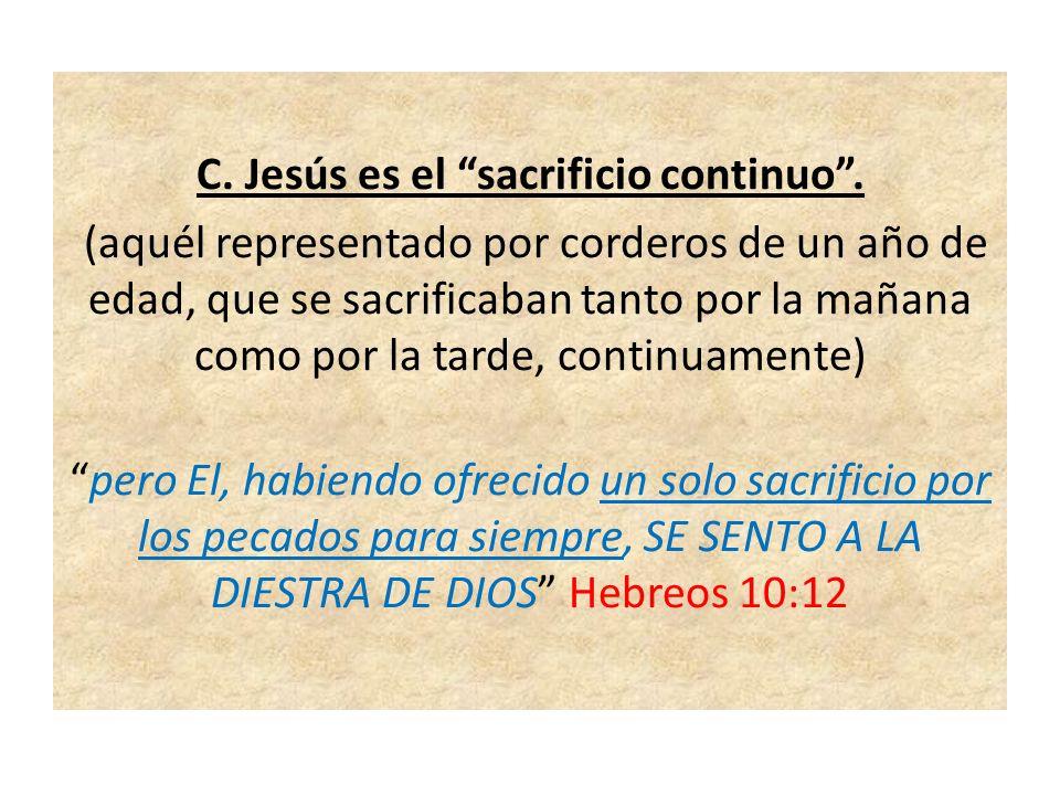 C. Jesús es el sacrificio continuo .