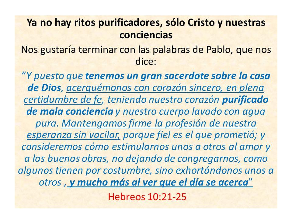 Ya no hay ritos purificadores, sólo Cristo y nuestras conciencias