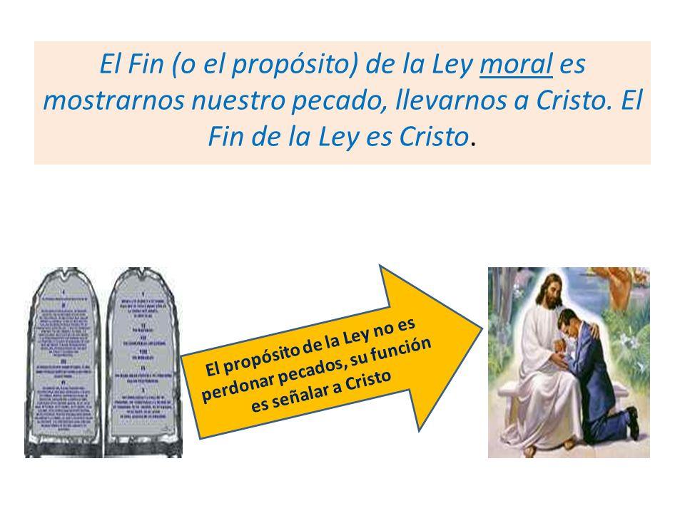 El Fin (o el propósito) de la Ley moral es mostrarnos nuestro pecado, llevarnos a Cristo. El Fin de la Ley es Cristo.