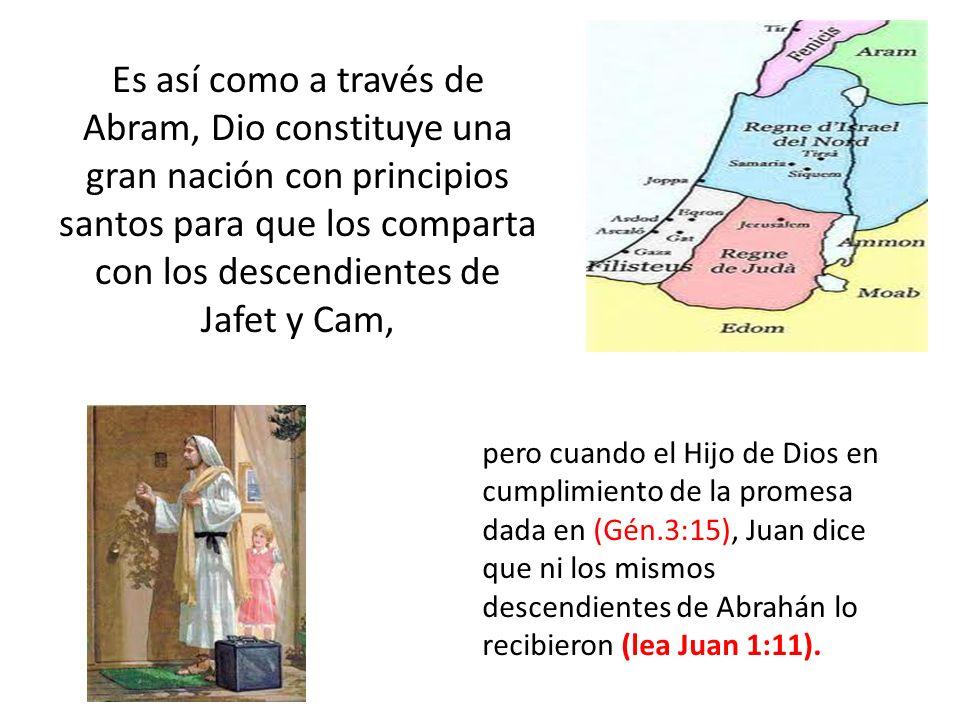 Es así como a través de Abram, Dio constituye una gran nación con principios santos para que los comparta con los descendientes de Jafet y Cam,