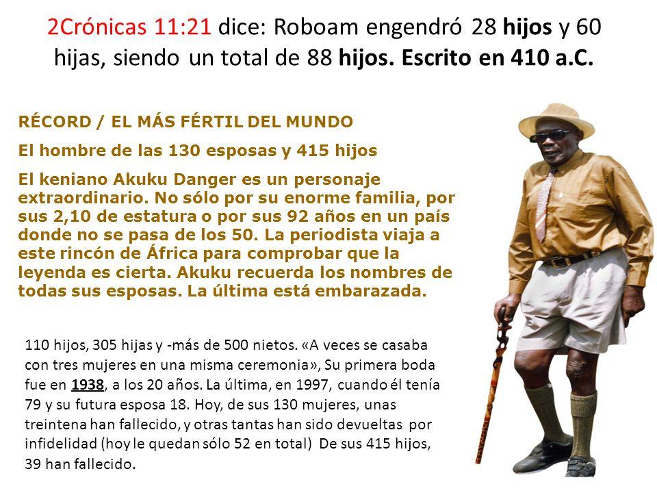 2Crónicas 11:21 dice: Roboam engendró 28 hijos y 60 hijas, siendo un total de 88 hijos. Escrito en 410 a.C.