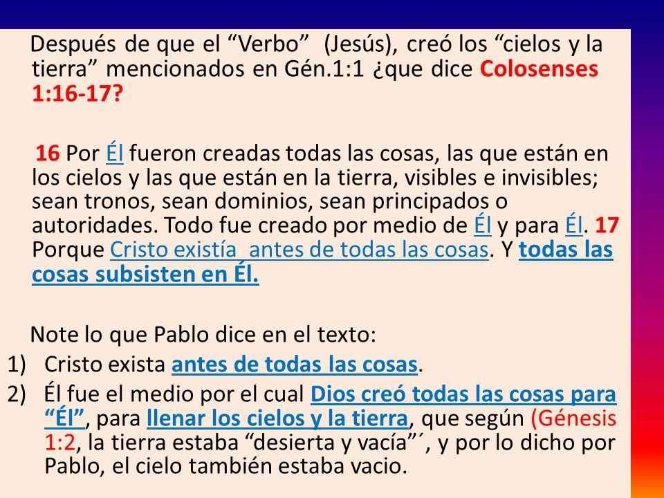 Después de que el Verbo (Jesús), creó los cielos y la tierra mencionados en Gén.1:1 ¿que dice Colosenses 1:16-17