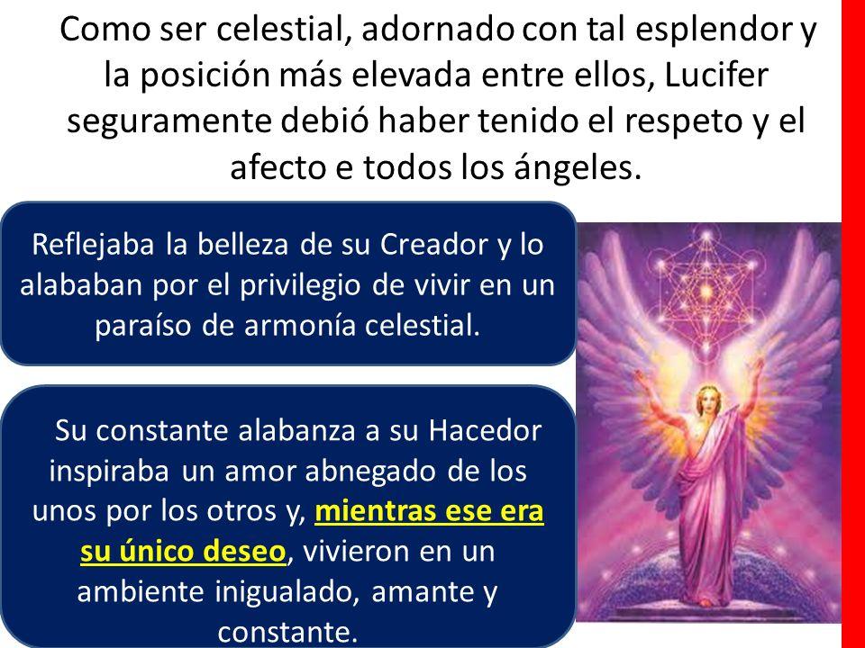 Como ser celestial, adornado con tal esplendor y la posición más elevada entre ellos, Lucifer seguramente debió haber tenido el respeto y el afecto e todos los ángeles.