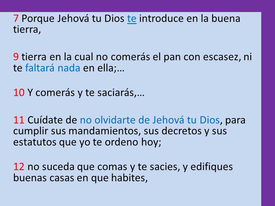 7 Porque Jehová tu Dios te introduce en la buena tierra,