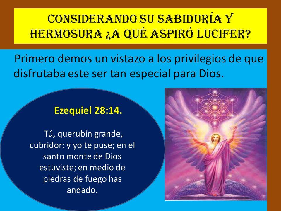 Considerando su sabiduría y hermosura ¿A qué aspiró Lucifer