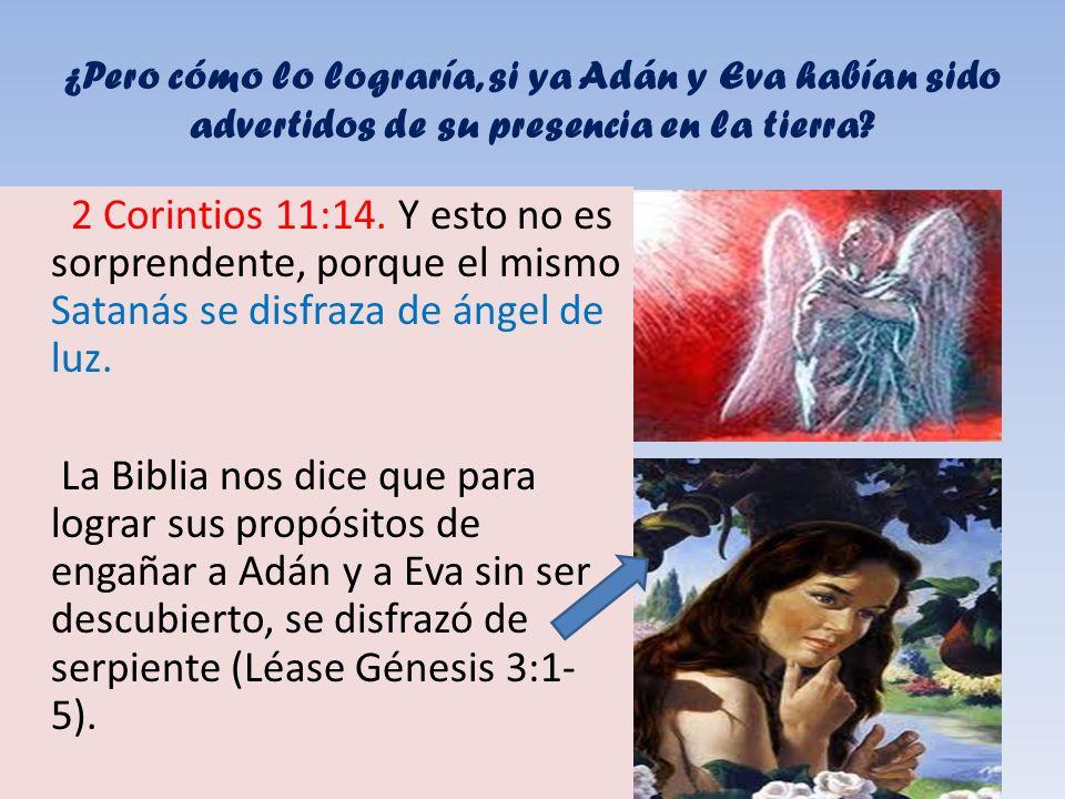 ¿Pero cómo lo lograría, si ya Adán y Eva habían sido advertidos de su presencia en la tierra