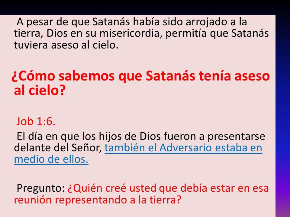 A pesar de que Satanás había sido arrojado a la tierra, Dios en su misericordia, permitía que Satanás tuviera aseso al cielo.