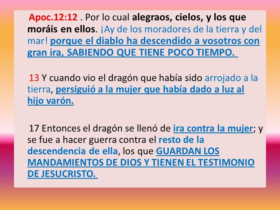 Apoc. 12:12. Por lo cual alegraos, cielos, y los que moráis en ellos