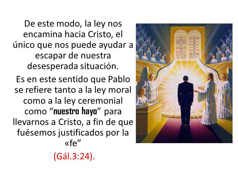 De este modo, la ley nos encamina hacia Cristo, el único que nos puede ayudar a escapar de nuestra desesperada situación.