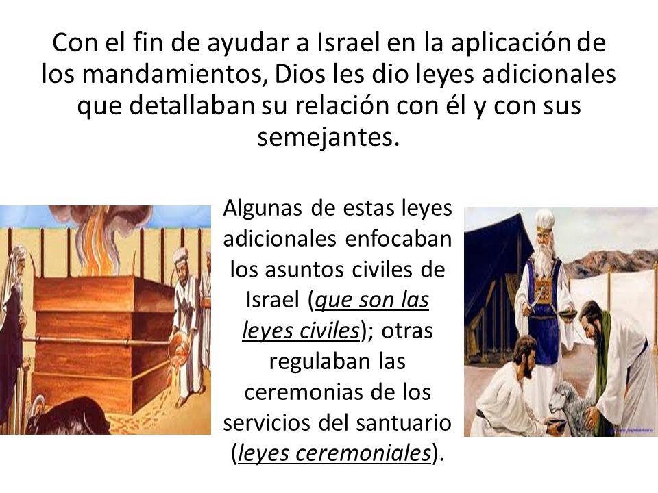 Con el fin de ayudar a Israel en la aplicación de los mandamientos, Dios les dio leyes adicionales que detallaban su relación con él y con sus semejantes.