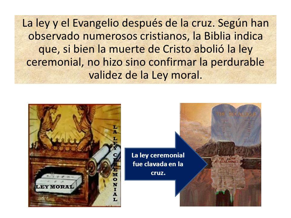 La ley ceremonial fue clavada en la cruz.