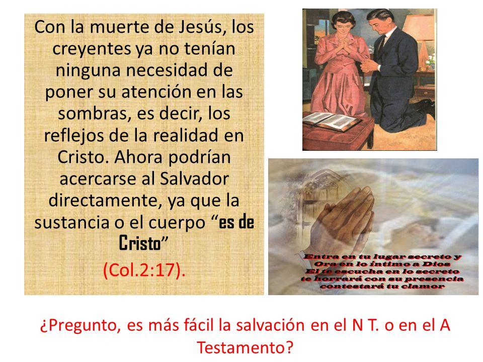 ¿Pregunto, es más fácil la salvación en el N T. o en el A Testamento