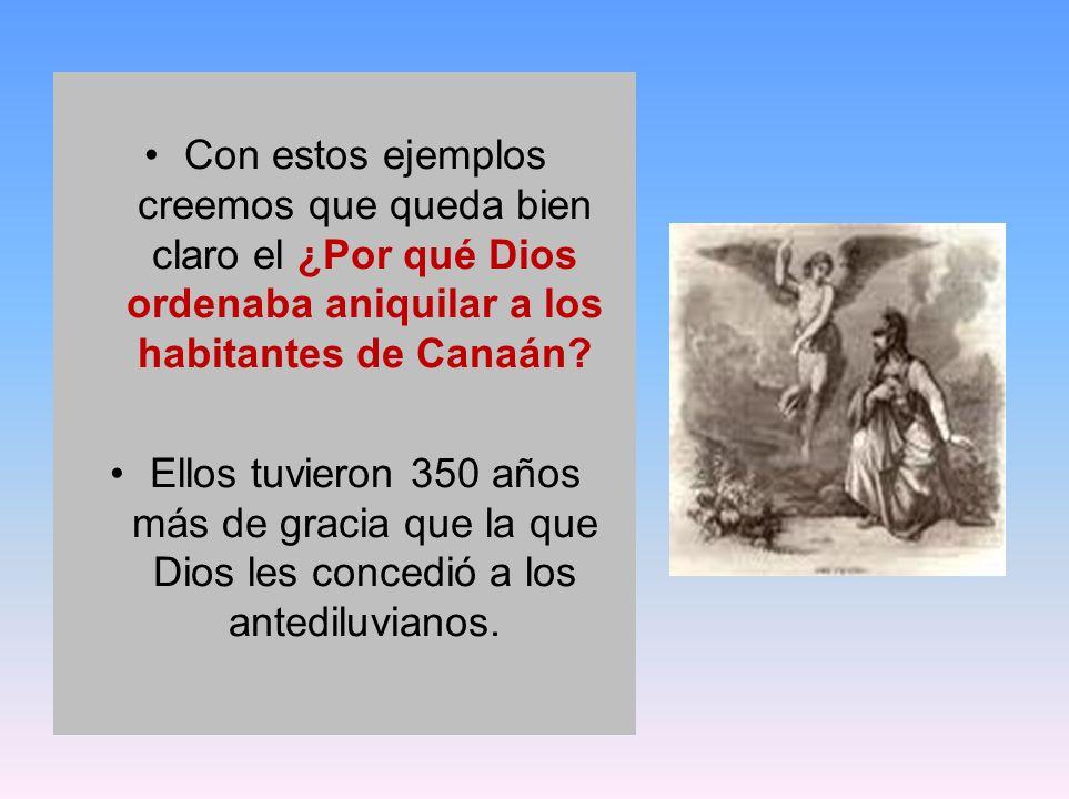 Con estos ejemplos creemos que queda bien claro el ¿Por qué Dios ordenaba aniquilar a los habitantes de Canaán