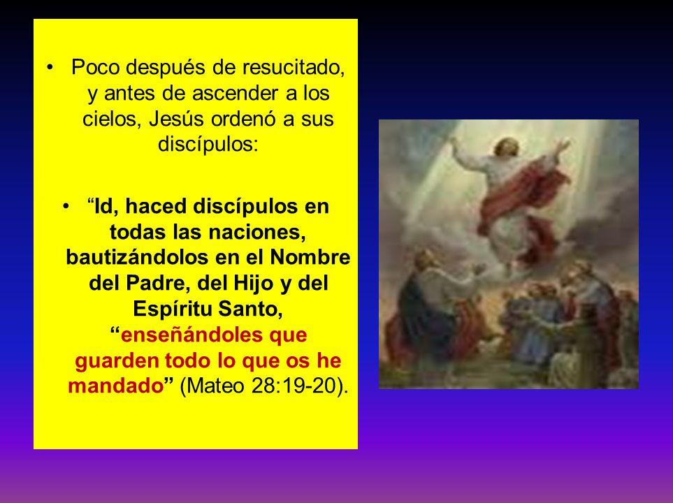 Poco después de resucitado, y antes de ascender a los cielos, Jesús ordenó a sus discípulos: