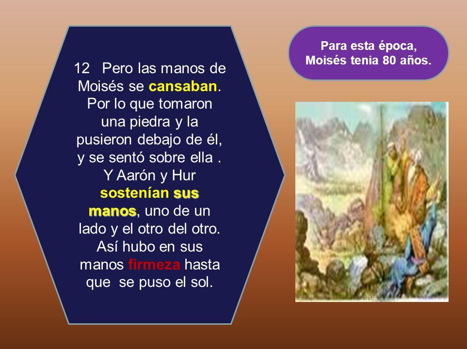 Para esta época, Moisés tenia 80 años.