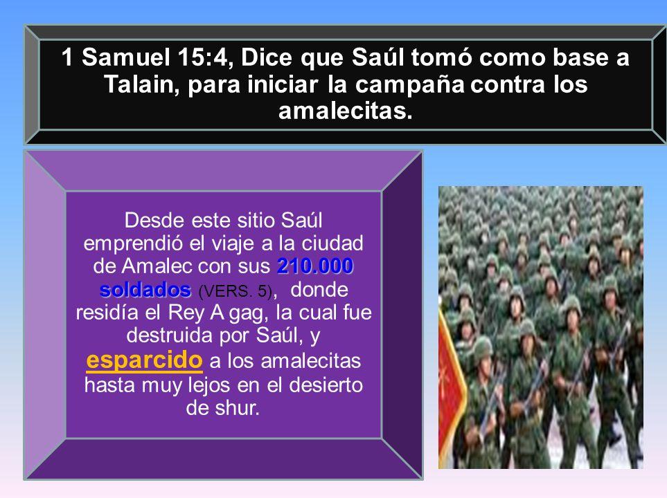 1 Samuel 15:4, Dice que Saúl tomó como base a Talain, para iniciar la campaña contra los amalecitas.