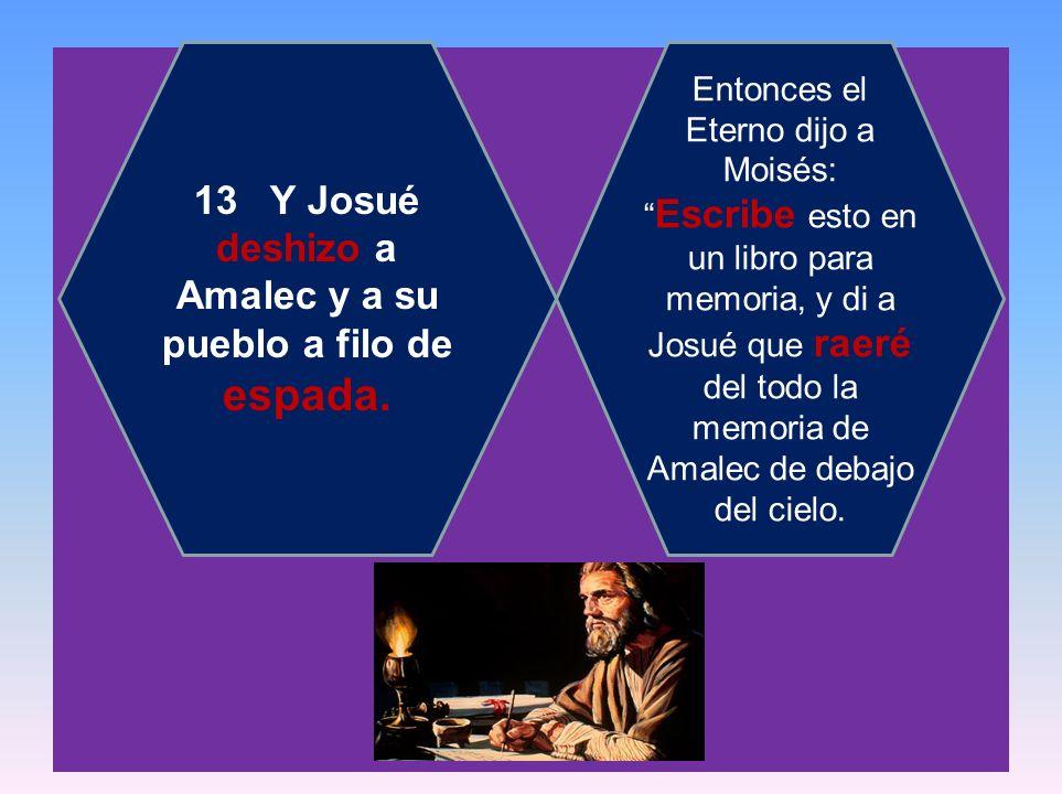 13 Y Josué deshizo a Amalec y a su pueblo a filo de espada.