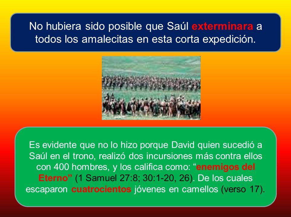 No hubiera sido posible que Saúl exterminara a todos los amalecitas en esta corta expedición.