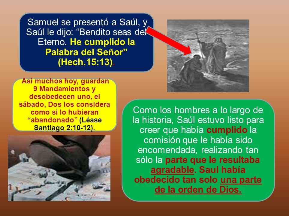 Samuel se presentó a Saúl, y Saúl le dijo: Bendito seas del Eterno