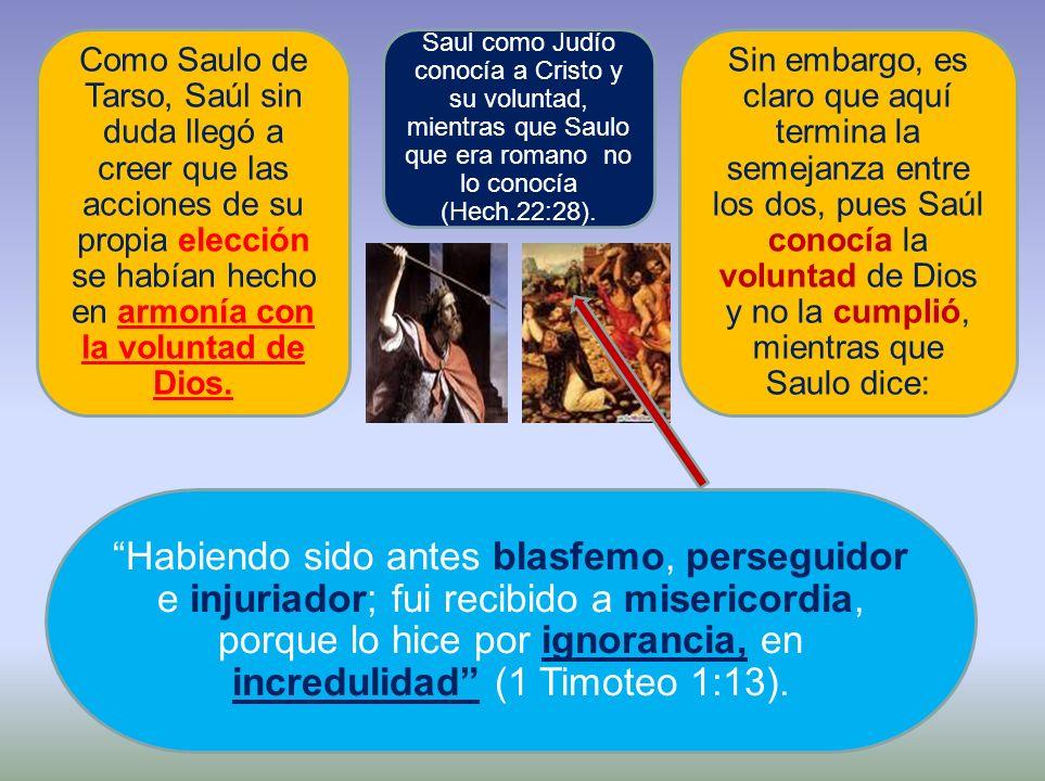 Como Saulo de Tarso, Saúl sin duda llegó a creer que las acciones de su propia elección se habían hecho en armonía con la voluntad de Dios.