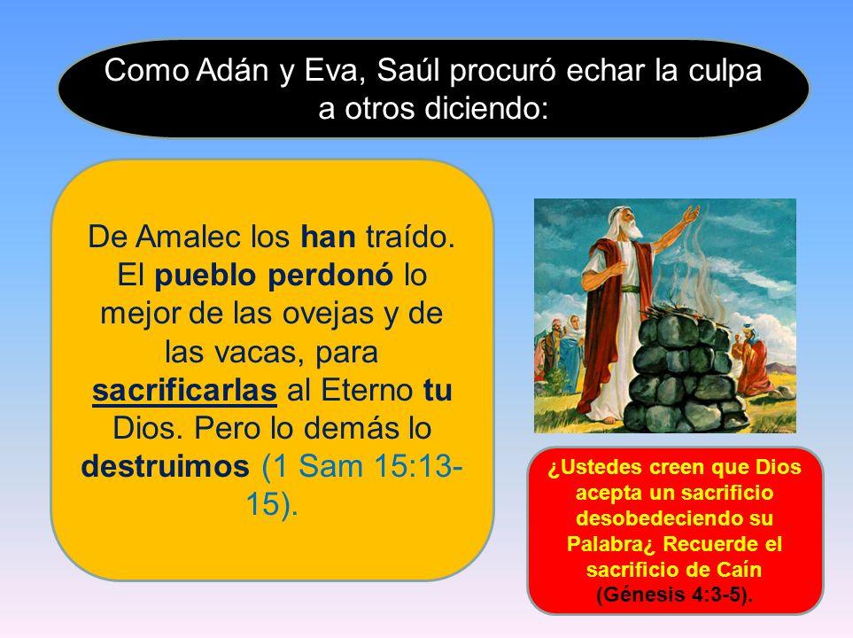 Como Adán y Eva, Saúl procuró echar la culpa a otros diciendo: