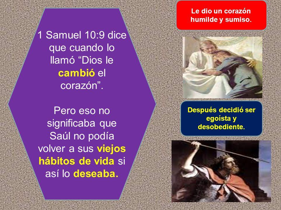 1 Samuel 10:9 dice que cuando lo llamó Dios le cambió el corazón .