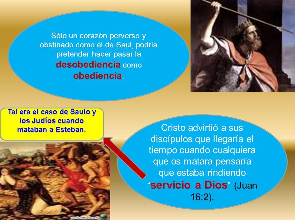 Tal era el caso de Saulo y los Judíos cuando mataban a Esteban.