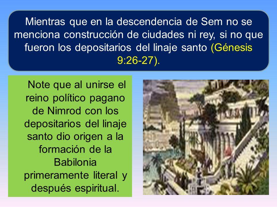 Mientras que en la descendencia de Sem no se menciona construcción de ciudades ni rey, si no que fueron los depositarios del linaje santo (Génesis 9:26-27).