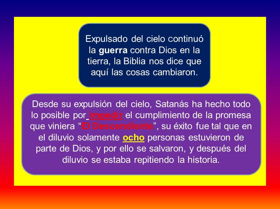 Expulsado del cielo Continuó la guerra contra Dios en la tierra, la Biblia nos dice que aquí las cosas cambiaron.