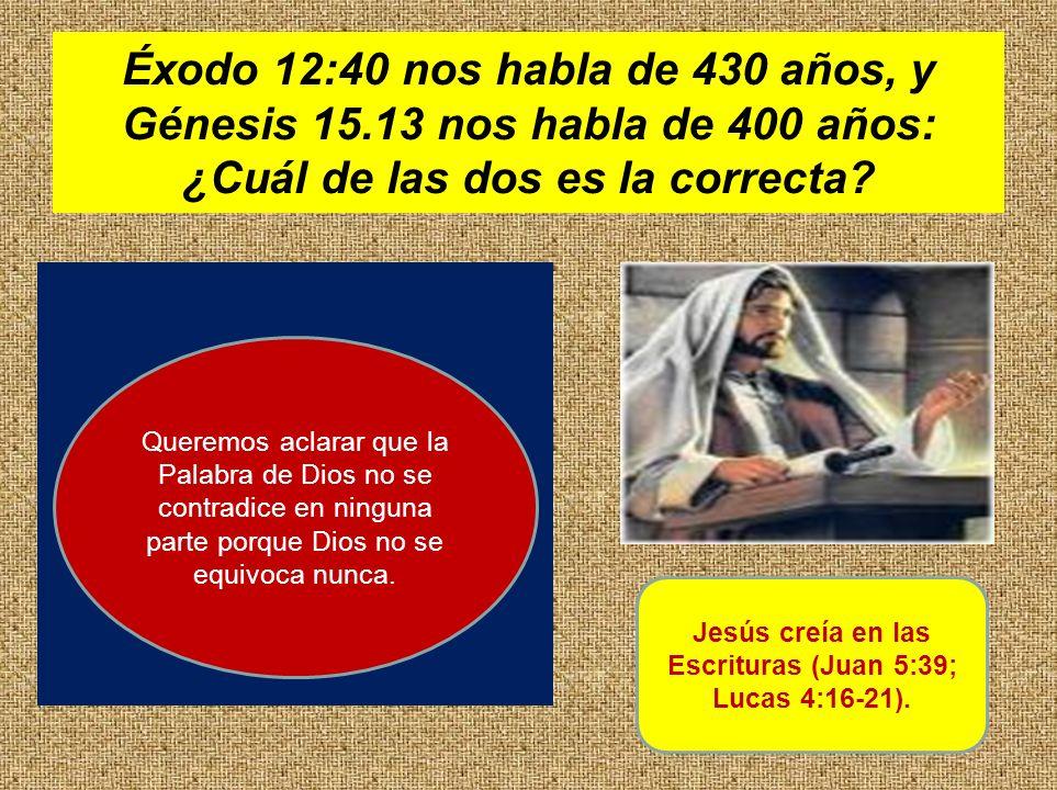 Jesús creía en las Escrituras (Juan 5:39; Lucas 4:16-21).
