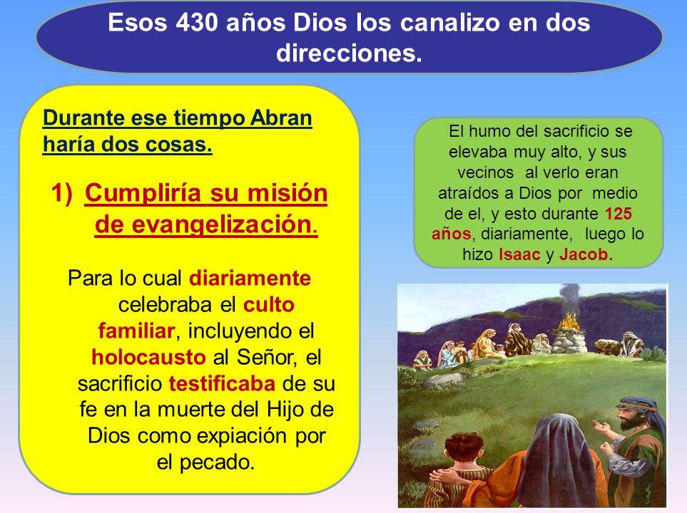 Esos 430 años Dios los canalizo en dos direcciones.
