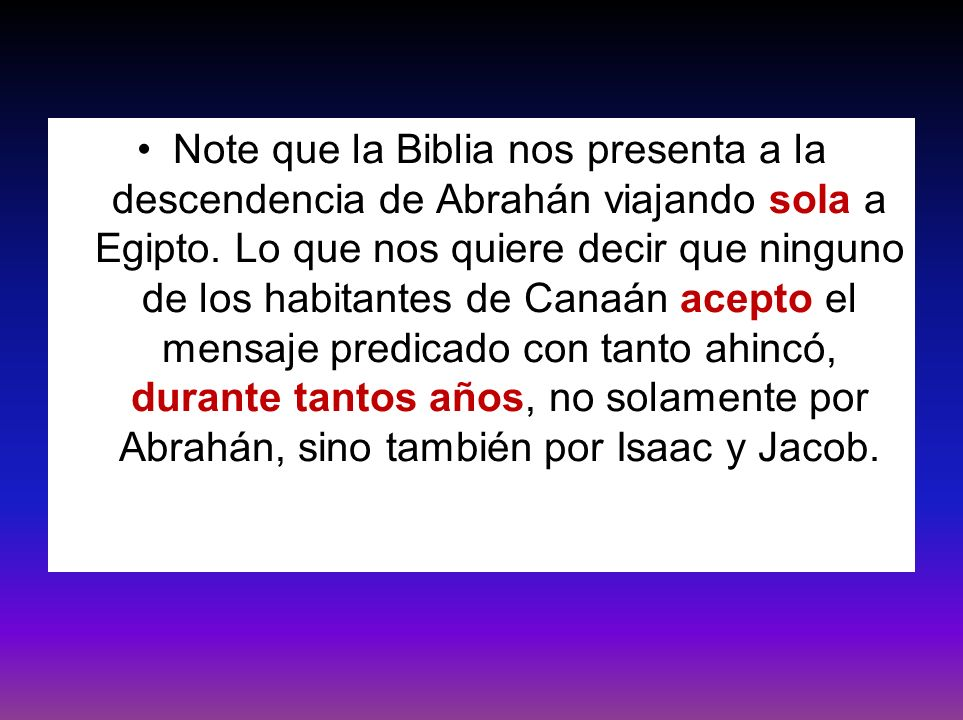 Note que la Biblia nos presenta a la descendencia de Abrahán viajando sola a Egipto.