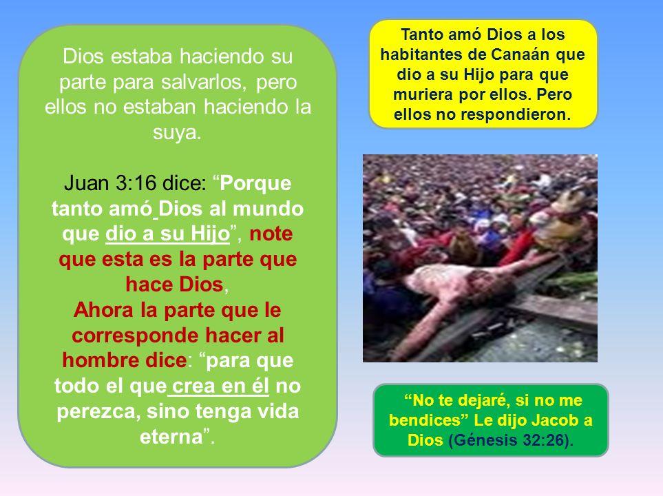 Tanto amó Dios a los habitantes de Canaán que dio a su Hijo para que muriera por ellos. Pero ellos no respondieron.