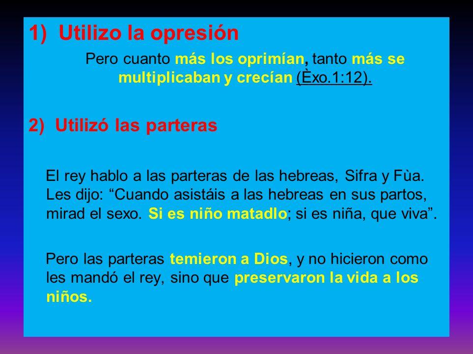 1) Utilizo la opresión 2) Utilizó las parteras