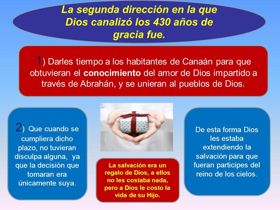 La segunda dirección en la que Dios canalizó los 430 años de gracia fue.