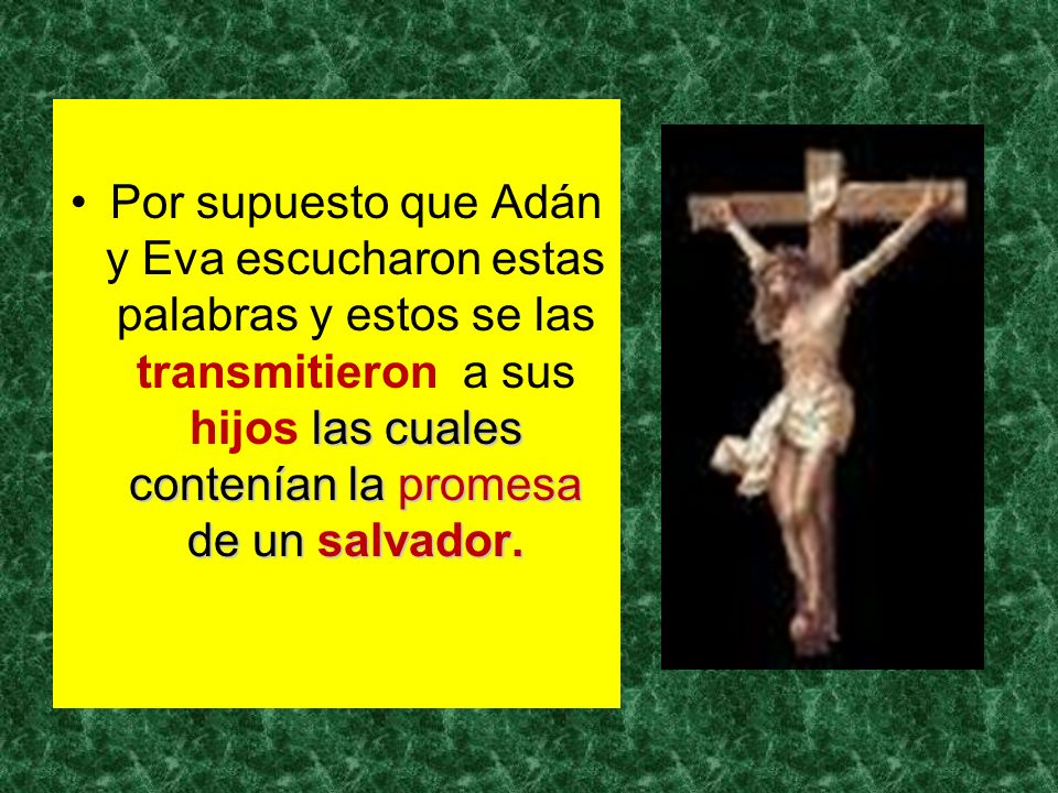 Por supuesto que Adán y Eva escucharon estas palabras y estos se las transmitieron a sus hijos las cuales contenían la promesa de un salvador.